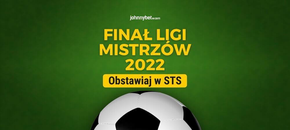 Finał Ligi Mistrzów 2022 Zakłady Bukmacherskie