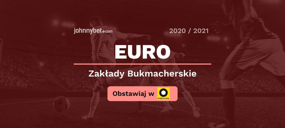 Euro 2020 / 2021 Zakłady Bukmacherskie