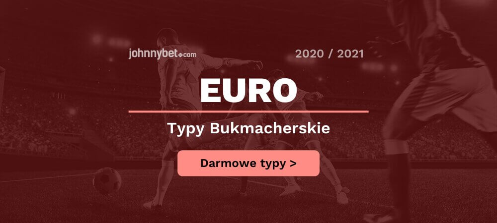 Euro 2020 / 2021 Typy Bukmacherskie