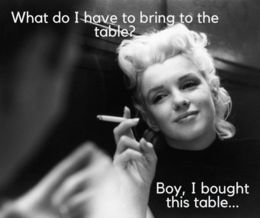 What do i have to bring to the table marilyn monroe memes