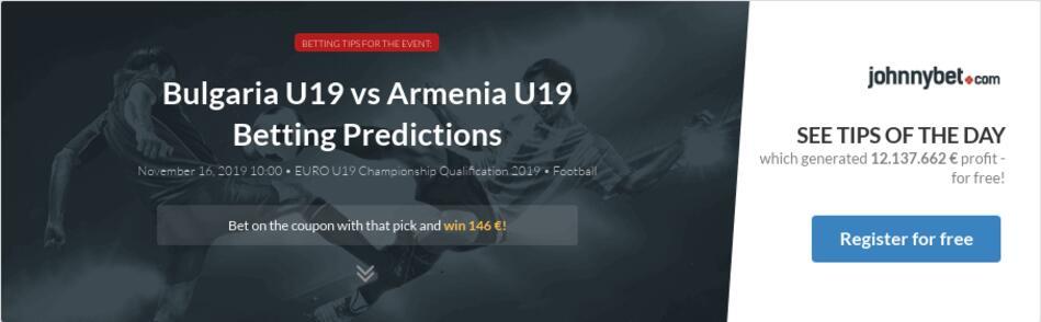 Armenia vs bulgaria betting tips 4 folds betting term show
