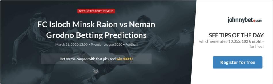 FC Isloch Minsk Raion vs Neman Grodno Betting Predictions