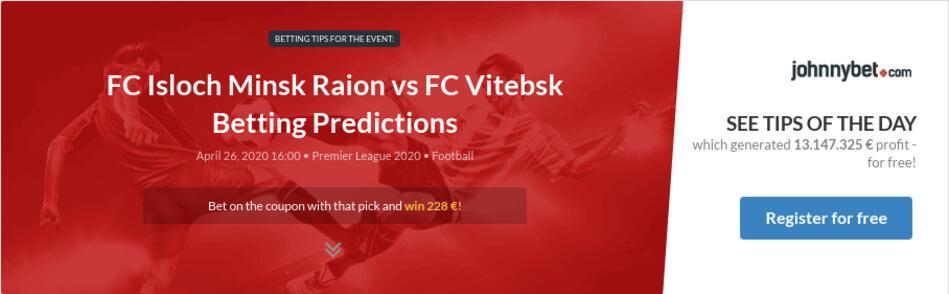 FC Isloch Minsk Raion vs FC Vitebsk Betting Predictions