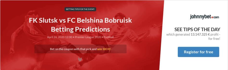 FK Slutsk vs FC Belshina Bobruisk Betting Predictions