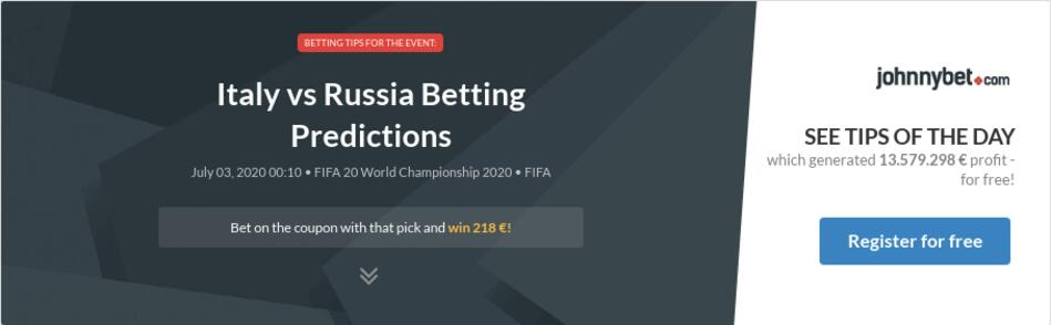 Italy v russia betting previews cs go live betting sites