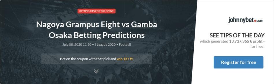 Nagoya Grampus Eight Vs Gamba Osaka Betting Predictions Tips Odds Previews 2020 07 08 By Mig834