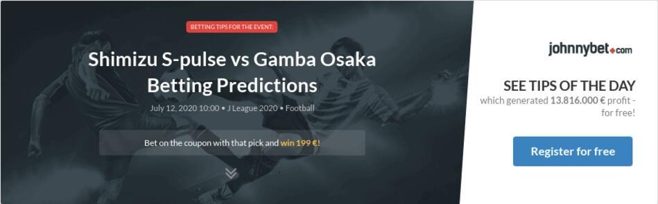Shimizu S Pulse Vs Gamba Osaka Betting Predictions Tips Odds Previews 2020 07 12 By Nmb2018