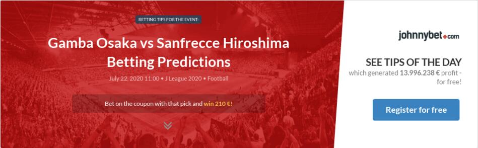 Gamba Osaka Vs Sanfrecce Hiroshima Betting Predictions Tips Odds Previews 2020 07 22 By Chimarax