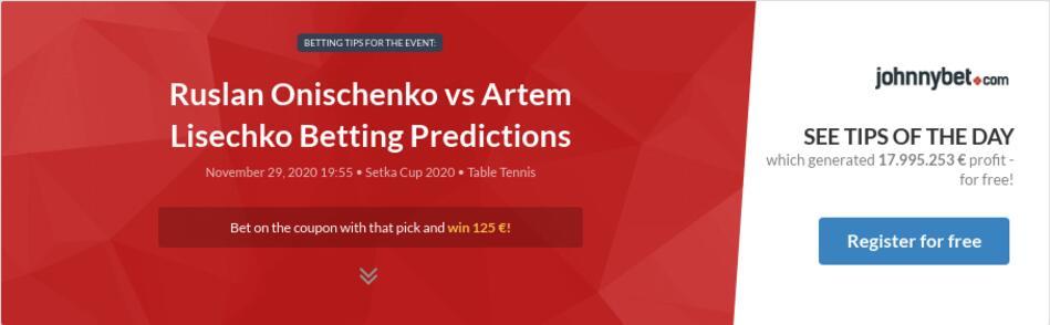 Ruslan Onischenko  vs Artem Lisechko Betting Predictions