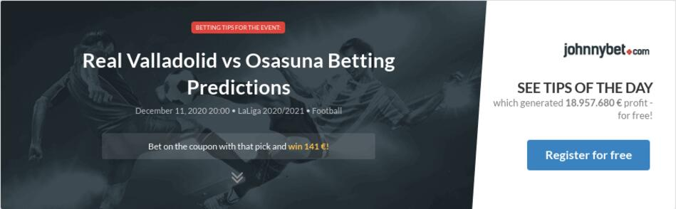 Real Valladolid Vs Osasuna Betting Predictions Tips Odds Previews 2020 12 11 By Ivosto