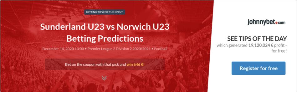 Sunderland v norwich betting tips best sports betting websites that dont require you to be 21 reddit