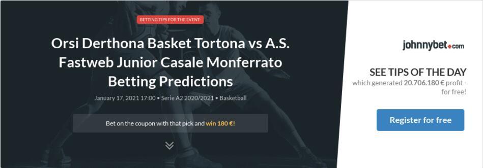 Orsi Derthona Basket Tortona vs A.S. Fastweb Junior Casale Monferrato Betting Predictions