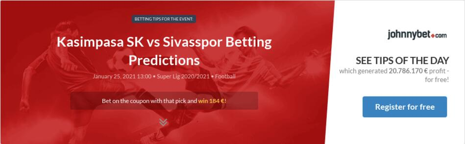 Kasimpasa SK vs Sivasspor Betting Predictions