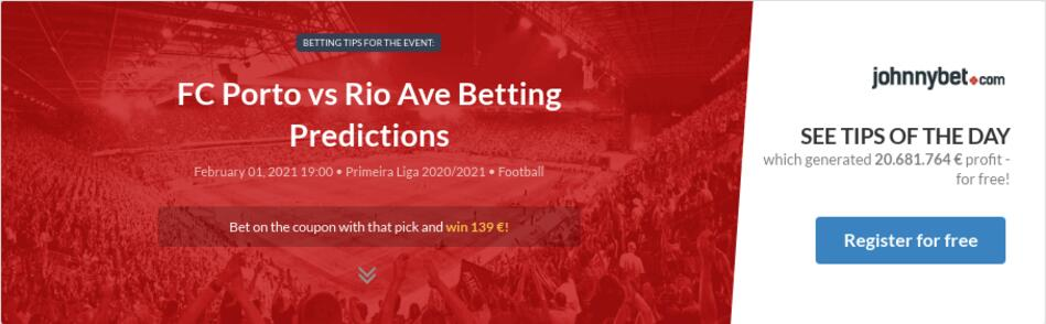 Porto vs rio ave betting previews does singles doubles trebles mean betting sites