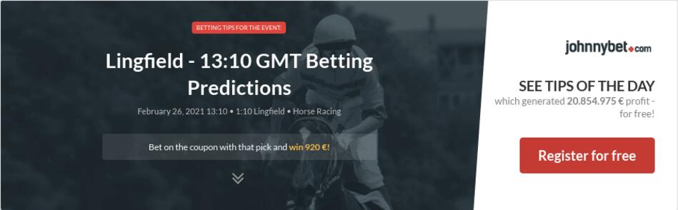 Lingfield - 13:10 GMT Betting Predictions