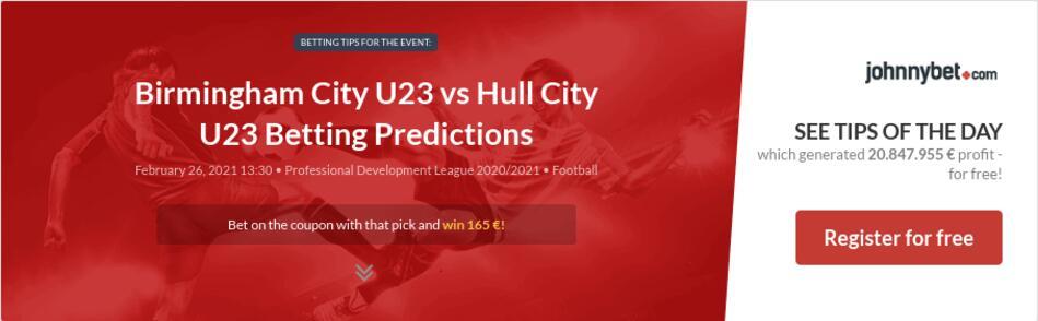 Birmingham City U23 vs Hull City U23 Betting Predictions