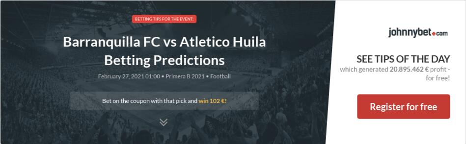 Barranquilla FC vs Atletico Huila Betting Predictions