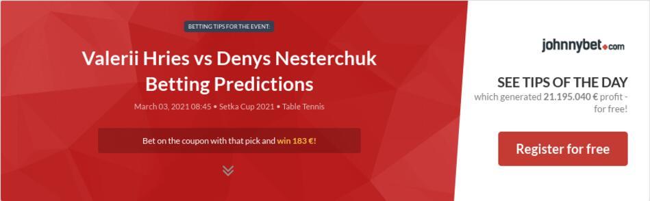 Valerii Hries vs Denys Nesterchuk Betting Predictions