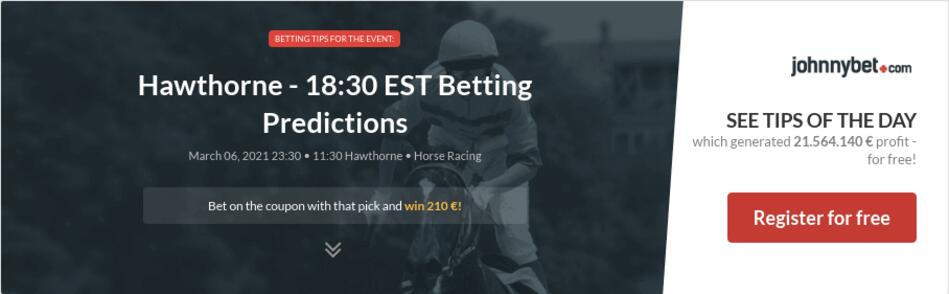 Hawthorne - 18:30 EST Betting Predictions