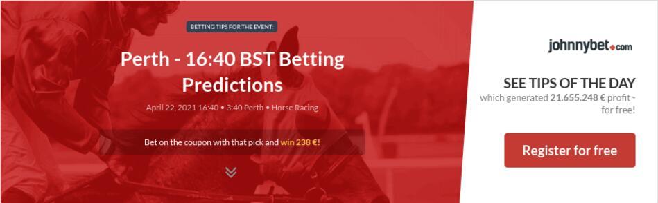 Perth - 16:40 BST Betting Predictions