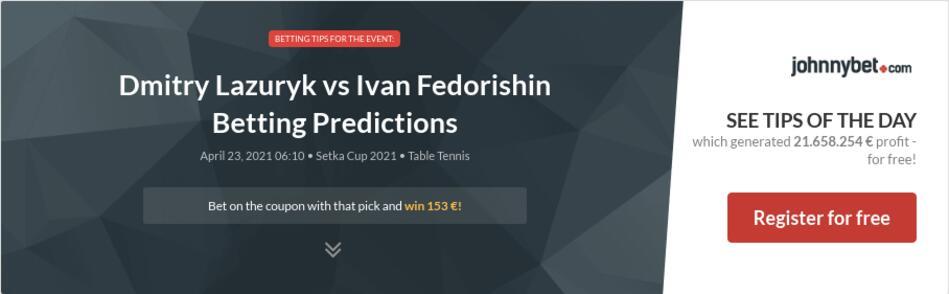 Dmitry Lazuryk vs Ivan Fedorishin Betting Predictions