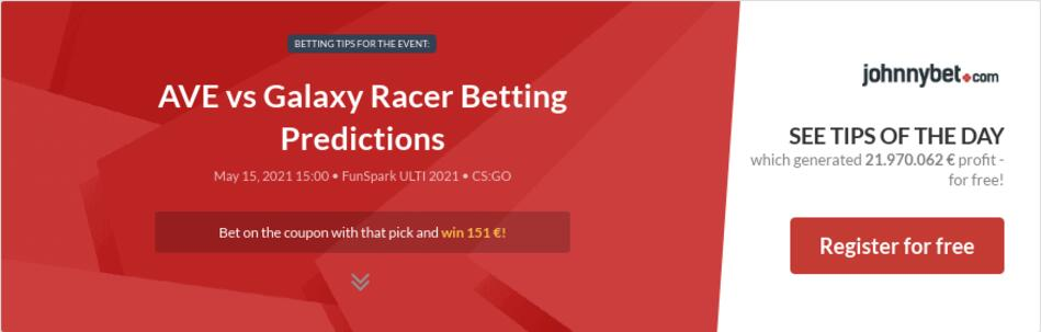 AVE vs Galaxy Racer Betting Predictions