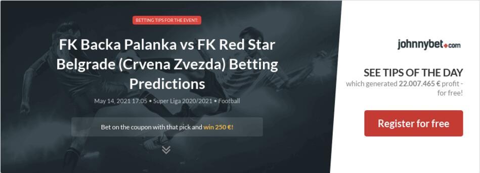 FK Backa Palanka vs FK Red Star Belgrade (Crvena Zvezda) Betting Predictions