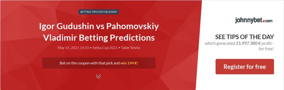 Igor Gudushin vs Pahomovskiy Vladimir Betting Predictions