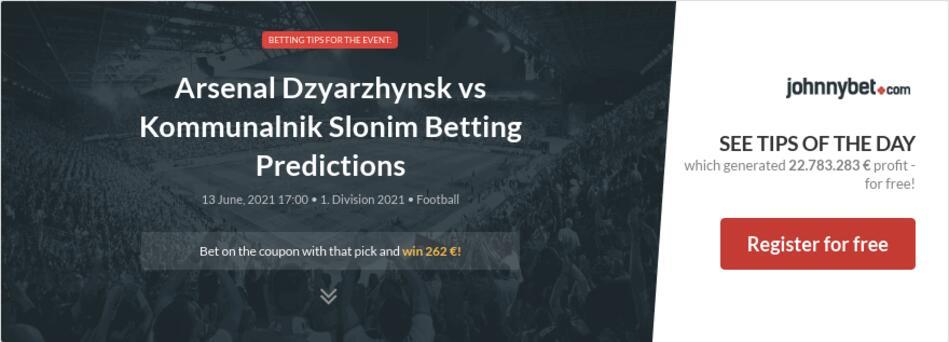 Arsenal Dzyarzhynsk vs Kommunalnik Slonim Betting Predictions