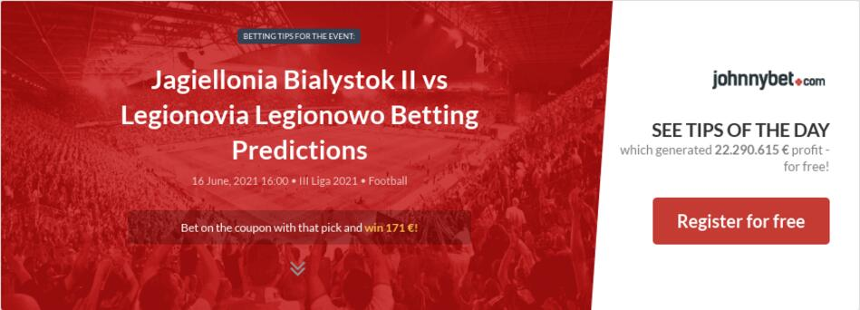 Jagiellonia Bialystok II vs Legionovia Legionowo Betting Predictions