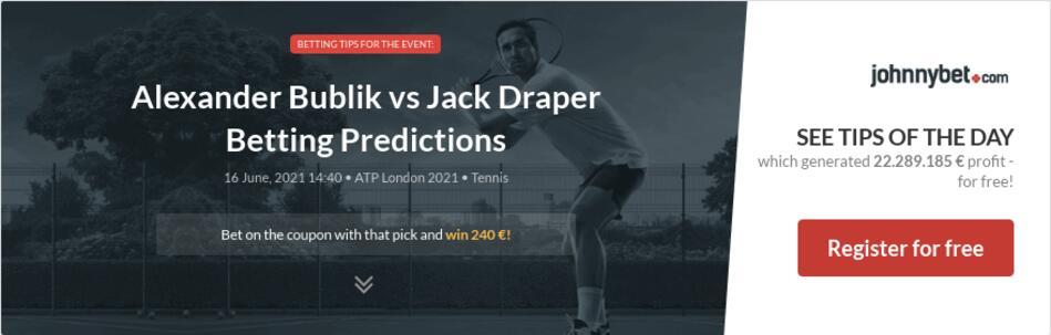 Alexander Bublik vs Jack Draper Betting Predictions