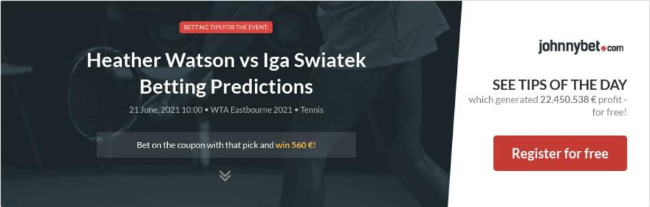 Heather Watson vs Iga Swiatek Betting Predictions
