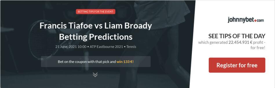 Francis Tiafoe vs Liam Broady Betting Predictions