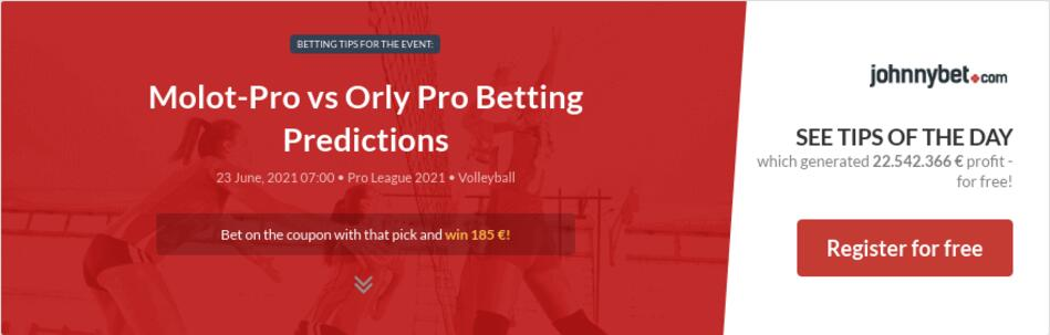 Molot-Pro vs Orly Pro Betting Predictions