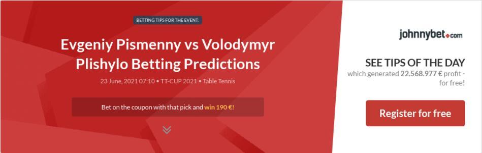 Evgeniy Pismenny vs Volodymyr Plishylo Betting Predictions