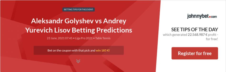 Aleksandr Golyshev vs Andrey Yurevich Lisov Betting Predictions