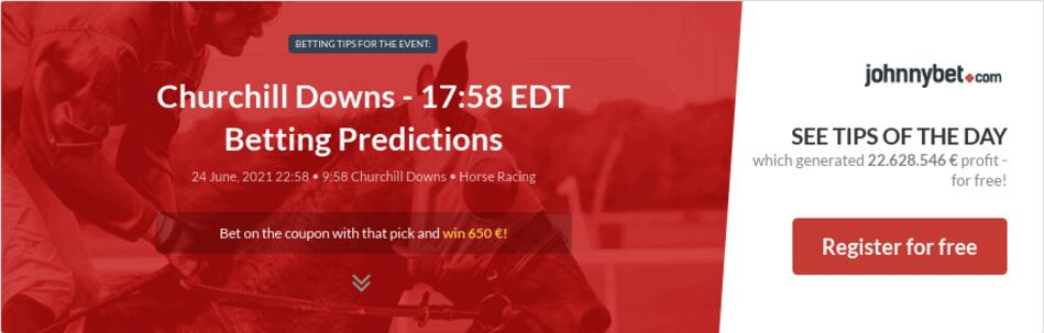 Churchill Downs - 17:58 EDT Betting Predictions