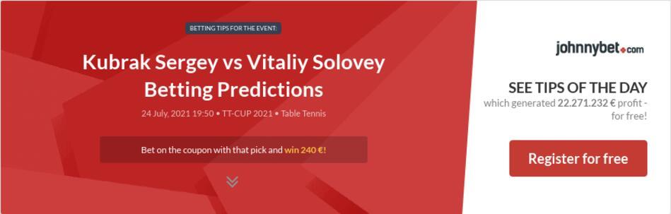 Kubrak Sergey vs Vitaliy Solovey Betting Predictions