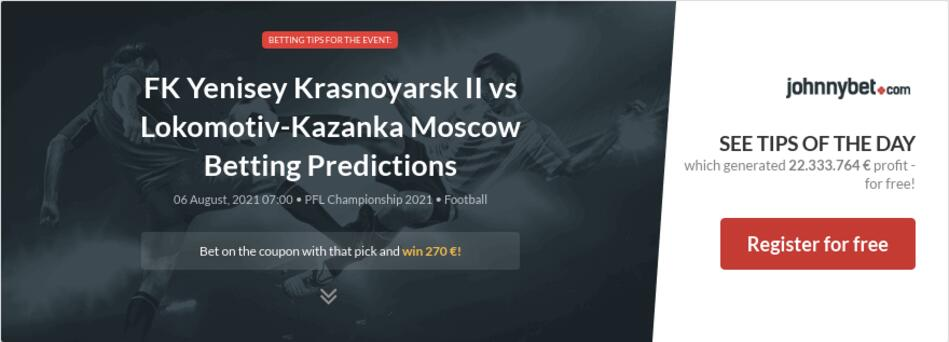 FK Yenisey Krasnoyarsk II vs Lokomotiv-Kazanka Moscow Betting Predictions