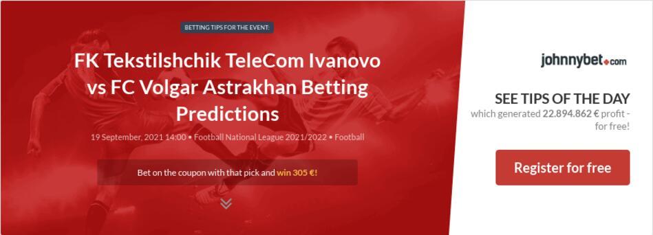 FK Tekstilshchik TeleCom Ivanovo vs FC Volgar Astrakhan Betting Predictions