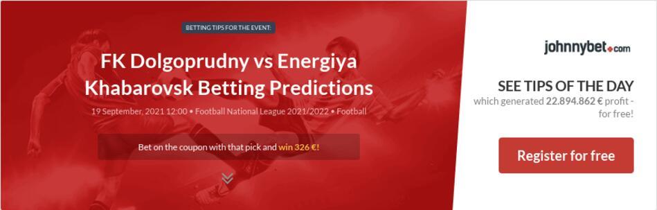FK Dolgoprudny vs Energiya Khabarovsk Betting Predictions