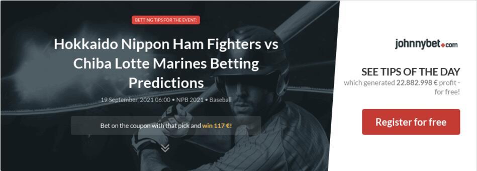 Hokkaido Nippon Ham Fighters vs Chiba Lotte Marines Betting Predictions