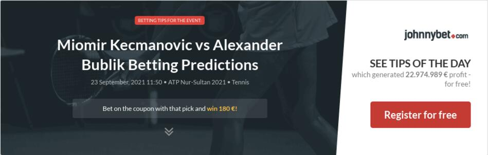 Miomir Kecmanovic vs Alexander Bublik Betting Predictions