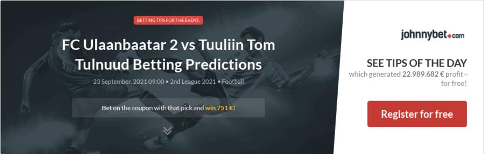 FC Ulaanbaatar 2 vs Tuuliin Tom Tulnuud Betting Predictions